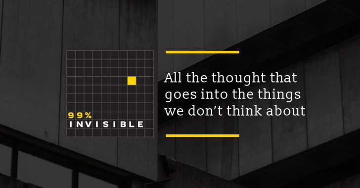 """A quote next to the logo for the 99% invisible podcast. The quote reads; """"All the thought that goes into the things we don't think about"""""""